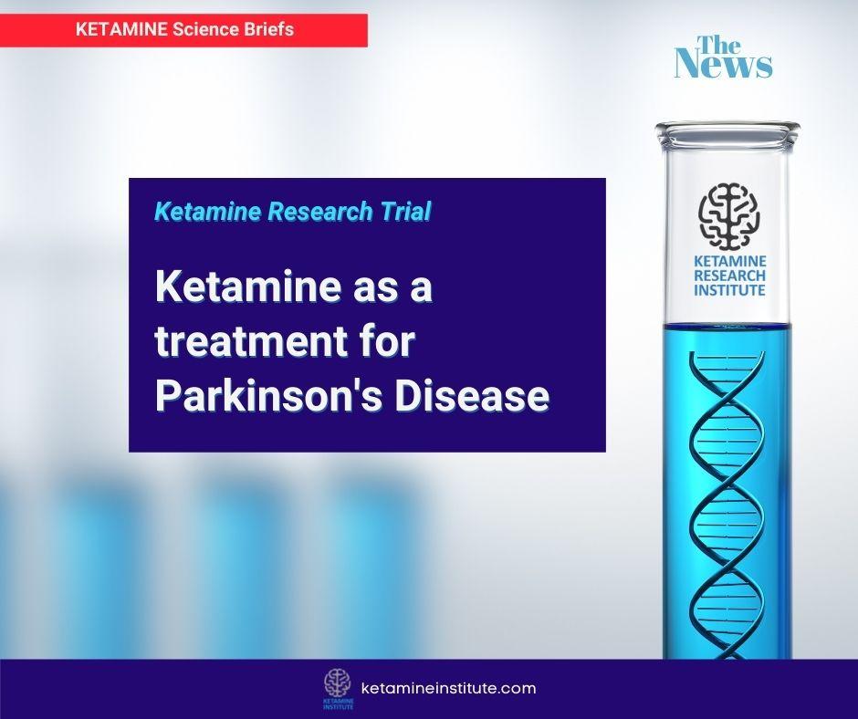 Ketamine as a treatment for Parkinson's Disease